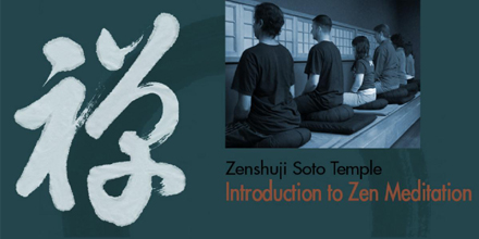 "Zenshuji Temple provides ""Introduction to Zen Meditation"" class from  February 10 through March 10, every Thursday evening"